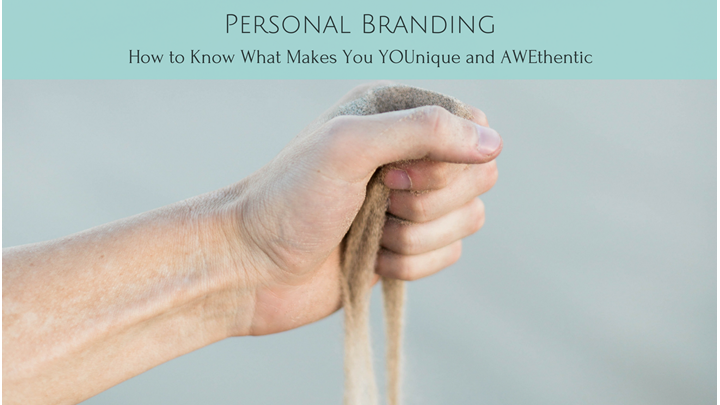 Personal Branding:  How to Know What Makes You YOUnique and AWEthentic!