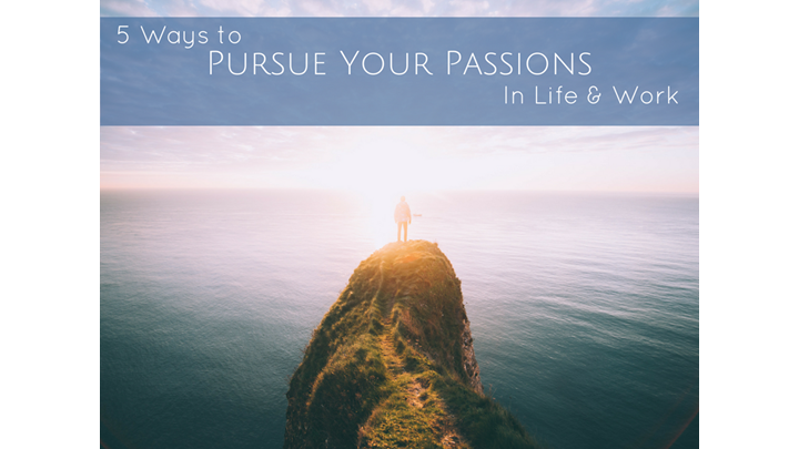 FREE: 5 Ways to Pursue Your Passions in Life & Work - How to Overcome Obstacles + Achieve Job Search Success
