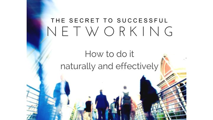 The Secret to Successful Networking:  How to Do It Naturally and Effectively