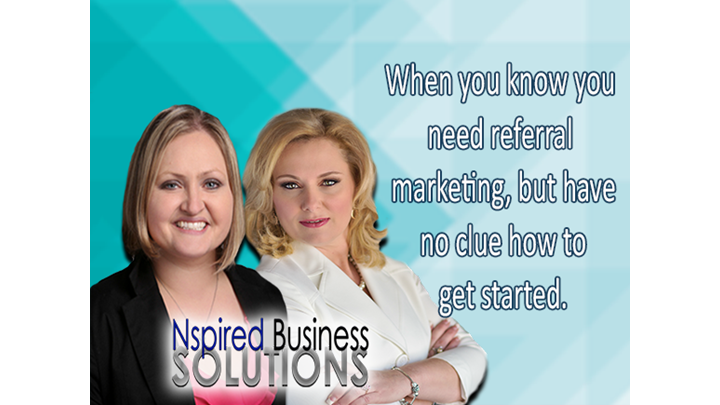 An Nspired Approach to Referral Marketing - When  you know you need referral marketing, but have no