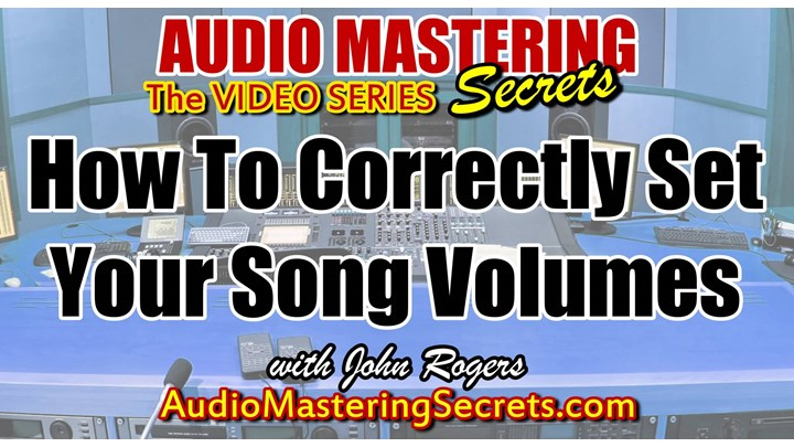 How To Correctly Set Your Song Volumes In Audio Mastering