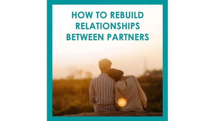 How To Rebuild A Relationship Between Partners